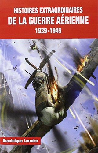 Histoires extraordinaires de la guerre aérienne: Lormier, Dominique