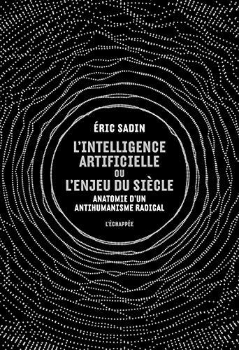 9782373090505: L' Intelligence artificielle ou l'enjeu du siècle: Anatomie d'un antihumanisme radical