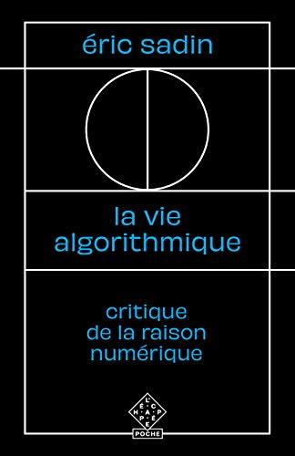 9782373090895: La vie algorithmique : Critique de la raison numérique (L'Échappée poche)
