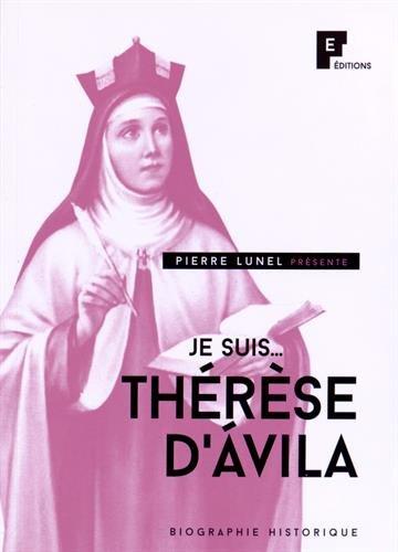 Je suis... Thérèse d'Avila: Pierre Lunel