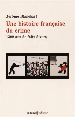 HISTOIRE FRANCAISE DU CRIME -UNE- 1300: BLANCHART JEROME