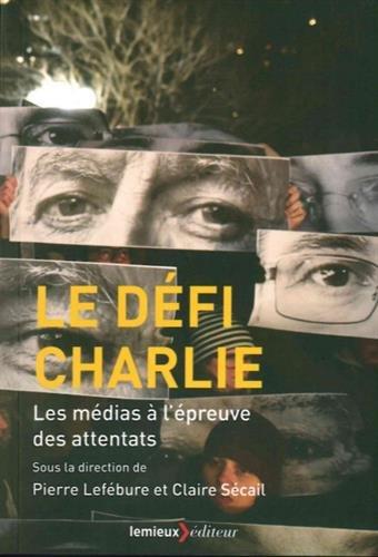 9782373440478: Le défi Charlie : Les médias à l'épreuve des attentats