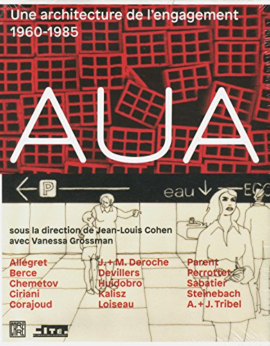 L'AUA, 1960-1985 : une architecture de l'engagement : Eposition, Paris, Cité de l&...
