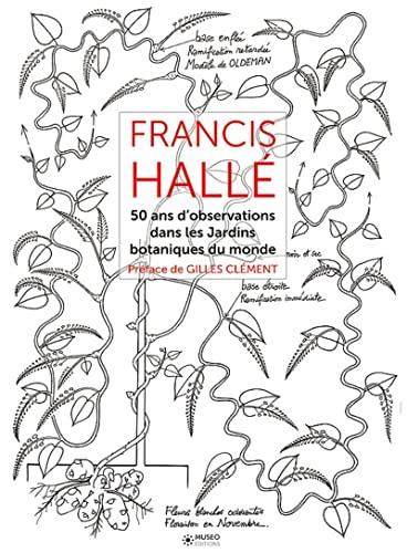 9782373750140: Francis Hallé : 50 ans d'observation de jardins botaniques dans le monde