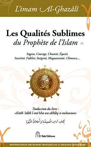 9782373790085: Les qualités sublimes du prophète de l'Islam (Revivification des bonnes pratiques de la religion musulmane)