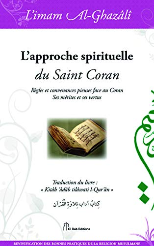 Approche spirituelle du Saint Coran (L') : Abu Hamid ALGHAZALI