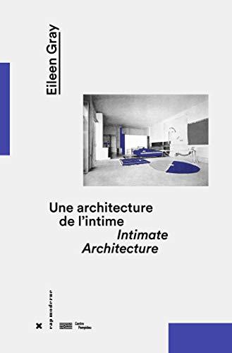 EILEEN GRAY, UNE ARCHITECTURE DE L'INTIME / INTIMATE ARCHITECTURE - CLOE PITIOT