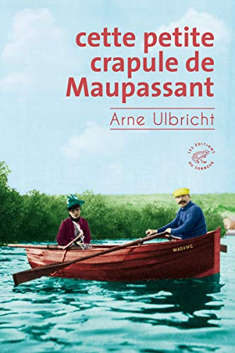 Cette petite crapule de Maupassant - Ulbricht, Arne