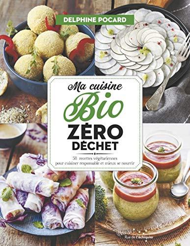 9782374251585: Ma cuisine bio zéro déchet - 52 recettes végétariennes pour cuisiner responsable et mieux se nourrir
