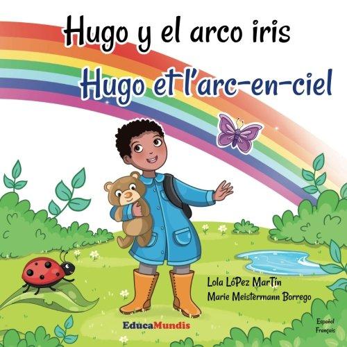 9782375960240: Hugo y el arco iris - Hugo et l'arc-en-ciel (Libro bilingüe español-francés)