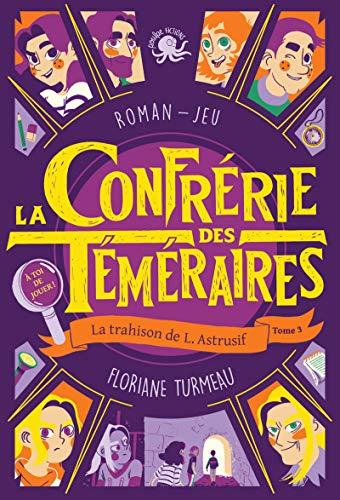 9782377421022: La Confrérie des Téméraires - Tome 3 La trahison de L. Astrusif (03)