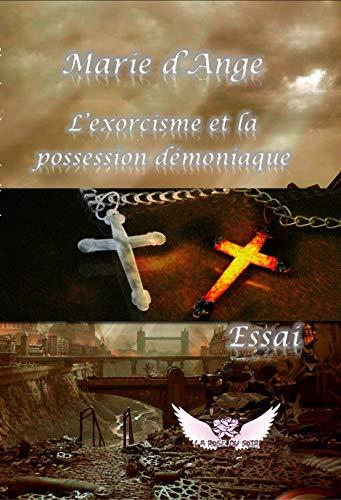 L'Exorcisme Et La Possession Demoniaque: Marie D'Ange