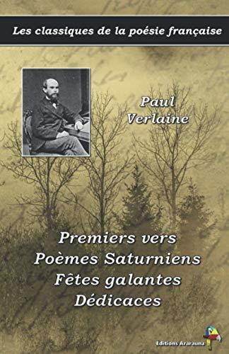 9782378844370: Premiers vers, Poèmes Saturniens, Fêtes galantes, Dédicaces - Paul Verlaine - Les classiques de la poésie française: (9) (French Edition)