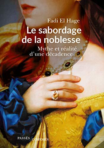 9782379330216: Le sabordage de la noblesse : Mythe et réalité d'une décadence