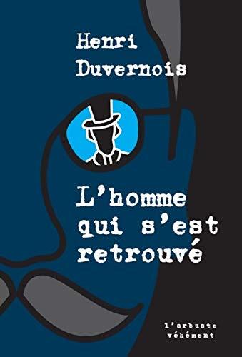 L'homme qui s'est retrouvé (L'ARBUSTE VEHEMENT) (French: DUVERNOIS, Henri