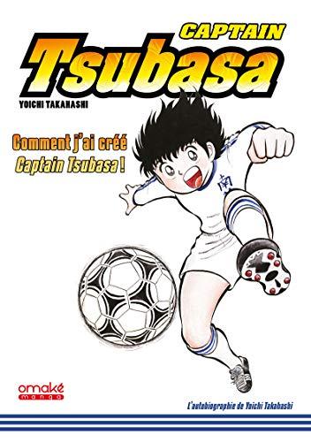 9782379890093: Captain Tsubasa - comment j'ai créé Captain Tsubasa