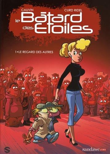BÂTARD DES ÉTOILES (LE) T.01 : LE REGARD DES AUTRES: CAUVIN RAOUL