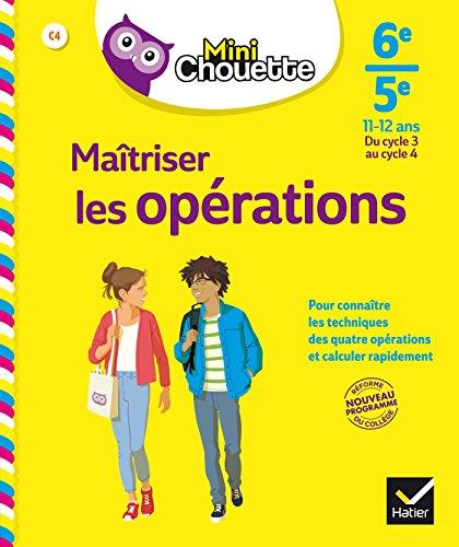 Mini Chouette Maîtriser les opérations 6e/5e: cahier: Gisèle Chapiron; Michel