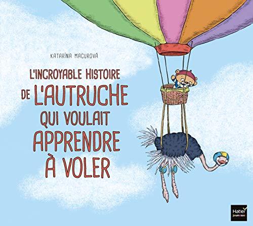 9782401059795: L'incroyable histoire de l'autruche qui voulait apprendre à voler