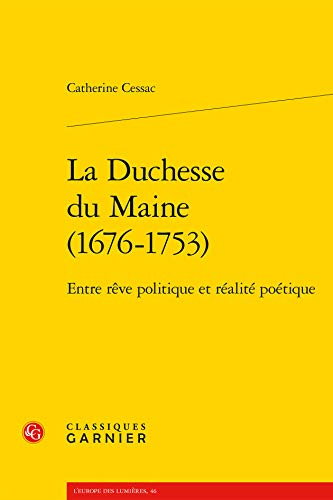9782406058632: La Duchesse Du Maine 1676-1753: Entre Reve Politique Et Realite Poetique (L'europe Des Lumieres) (French Edition)