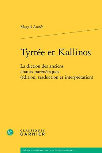 Tyrtee Et Kallinos: La Diction Des Anciens: Annee, Magali