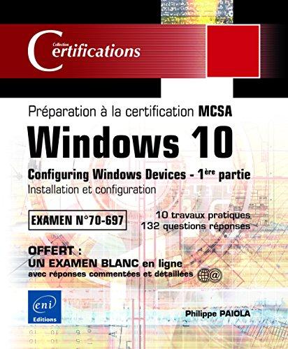 9782409001499: Windows 10 - preparation a la certification mcsa (examen 70-697) - première partie: installation et conf (Certifications)