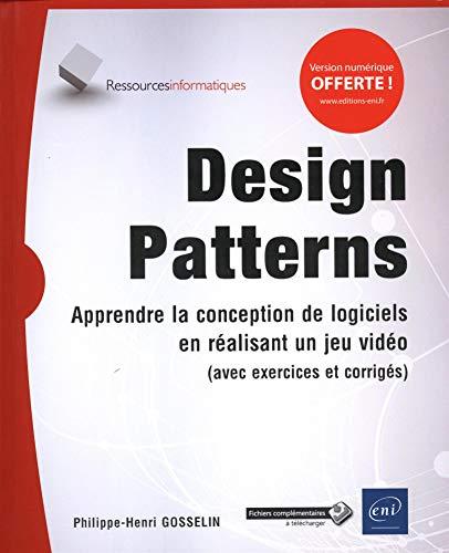9782409015823: Design Patterns - Apprendre la conception de logiciels en réalisant un jeu vidéo (avec exercices et corrigés)