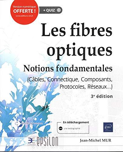9782409019920: Les fibres optiques - Notions fondamentales (Câbles, Connectique, Composants, Protocoles, Réseaux...) (3e édition)
