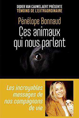 9782412030332: Ces animaux qui nous parlent - Les incroyables messages de nos compagnons de vie