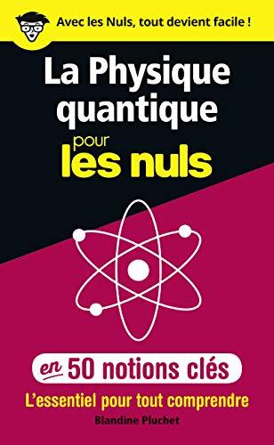 9782412038727: La physique quantique pour les Nuls en 50 notions clés - L'essentiel pour tout comprendre