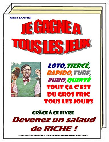 9782458739367: JE GAGNE A TOUS LES JEUX. Loto, Turf, Euromillions,Tierc�,Trio, Quint�,Multi, Quart�, Internet. Pas de mises sup�rieures � 4 tickets � gratter.