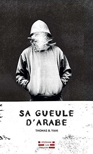 Sa gueule d'Arabe (French Edition) (9782490205011) by YAHI, Thomas B.