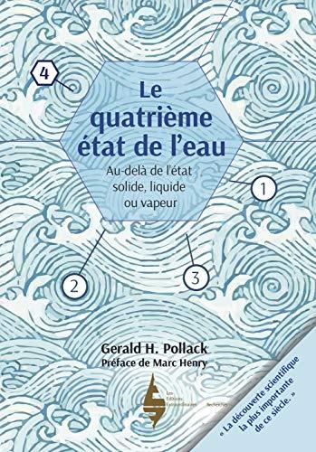 9782490769049: Le Quatrième état de l'eau - au-delà de liquide, solide et vapeur