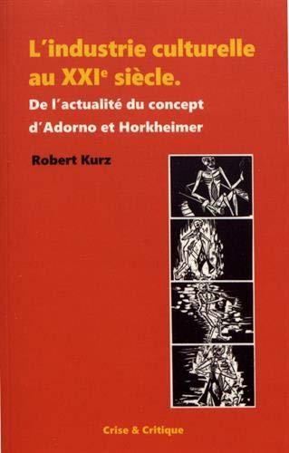 9782490831036: Industrie Culturelle au Xxie Siecle (l') - de l'Actualite du Concept d'Adorno et Horkheimer: De l'actualité du concept d'Adorno et Horkheimer (Au coeur des ténèbres)