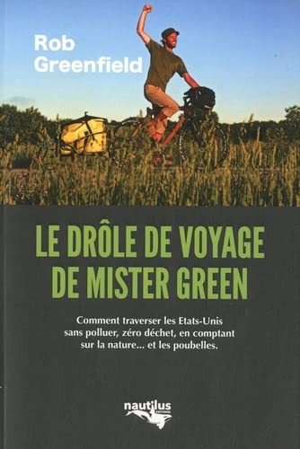 """9782491812003: Le drôle de voyage de """"Mister Green"""" : Ou comment traverser l'Amérique sans polluer, sans électricité, zéro déchet, en comptant sur la nature... et les poubelles"""