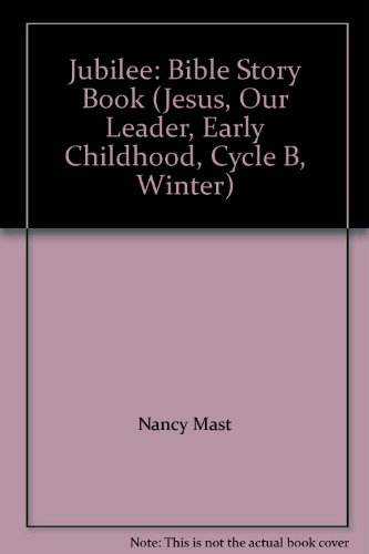 Jubilee: Bible Story Book (Jesus, Our Leader,: Nancy Mast; Ramona