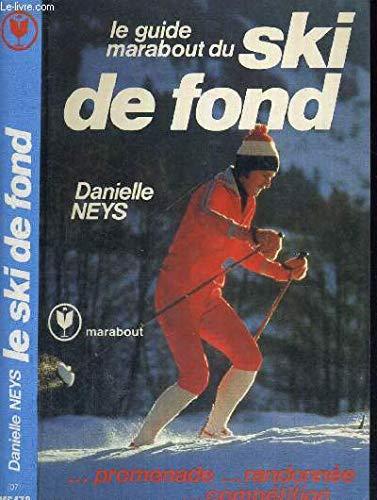 Le guide Marabout du ski de fond: Neys, Danielle