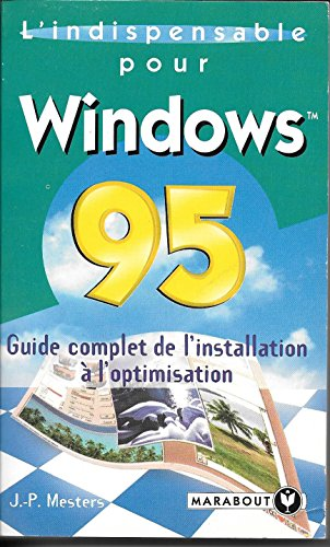 L'indispensable pour Windows 95 : Guide complet de l'installation ? l'optimisation: ...