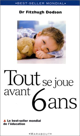 9782501026710: Tout se joue avant 6 ans : How to Parent