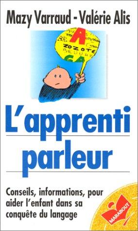 9782501029193: L'APPRENTI PARLEUR. Conseils, informations pour aider l'enfant dans sa conquête du langage