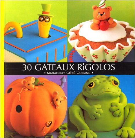 30 Gateaux Rigolos {Origionally Published in English as 50 EASY PARTY CAKES}: Brown, Debbie {Author...