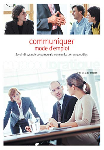 Communiquer. Mode d'emploi (Pratique): Jean-Claude Martin