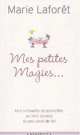 Mes petites magies. Livre de recettes pratiques pour devenir jeune: Lafor?t, Marie