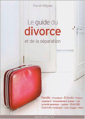 Le guide du divorce et de la séparation: Frank MÃ jean