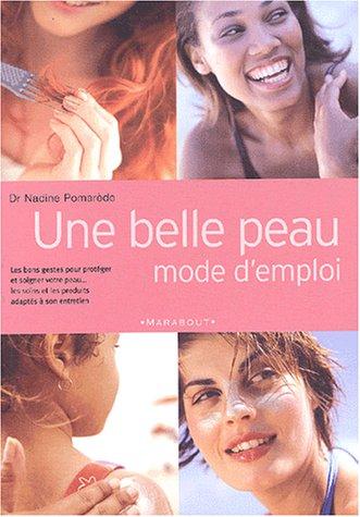 Une belle peau mode d'emploi (Guide Pratique: Nadine Pomarède