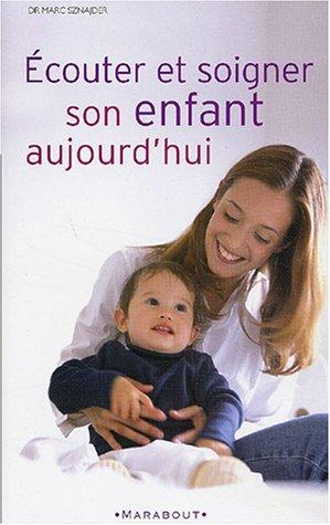Ecouter et soigner son enfant aujourd'hui: Sznajder, Marc