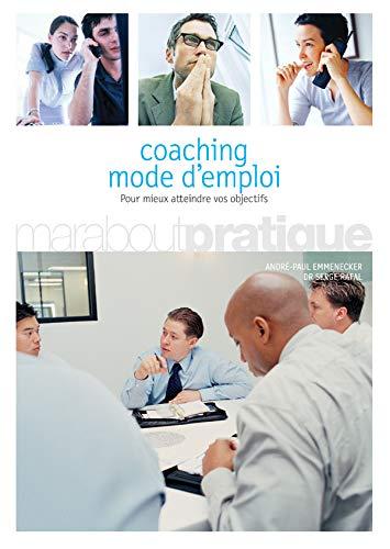 Coaching mode d'emploi : Pour mieux atteindre vos objectifs: Emmenecker, André-Paul ; Rafa, ...