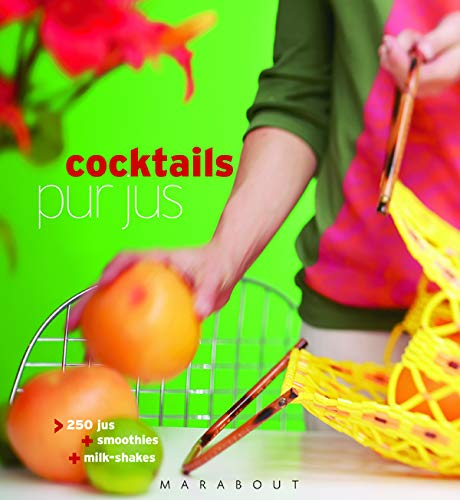 9782501044448: Cocktails pur jus : 250 Jus, Smoothies, Milk-Shakes