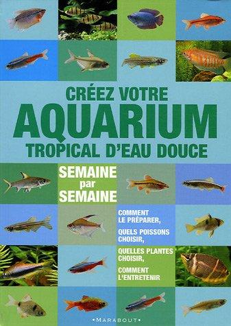 9782501044868: Créer votre aquarium tropical d'eau douce : Semaine par semaine