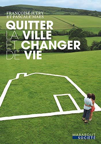 9782501061063: Quitter la ville et changer de vie (French Edition)